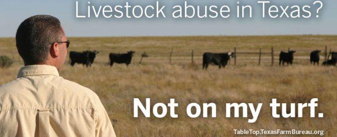 Livestock abuse in Texas? Not on my turf. Texas Farm Bureau.